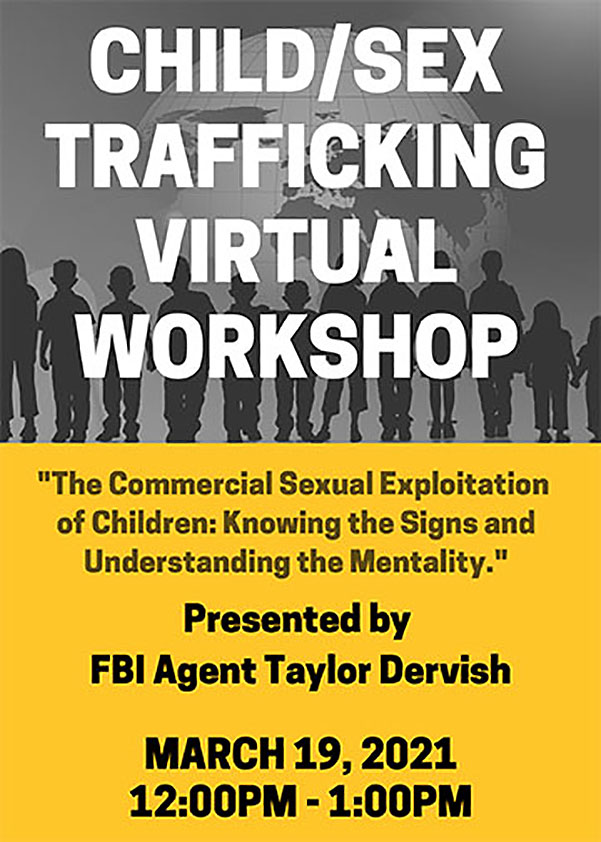 Child Sex Trafficking presentationmarch 19th 2021 at 12pm, presented by FBI Agent taylor Dervish click for more information